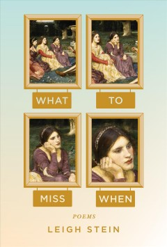 What to miss when poems / Leigh Stein.