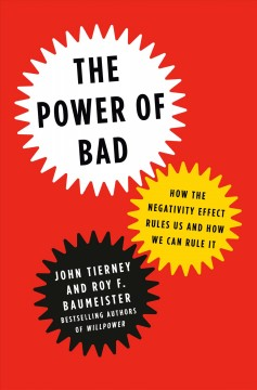 The power of bad : how the negativity effect rules us and how we can rule it / John Tierney and Roy F. Baumeister.