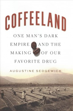 Coffeeland : one man's dark empire and the making of our favorite drug