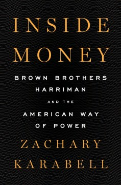 Inside money : Brown Brothers Harriman and the American way of power
