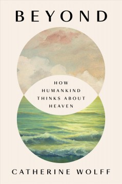 Beyond : How Humankind Thinks About Heaven