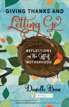 Giving Thanks and Letting Go : Reflections on the Gift of Motherhood