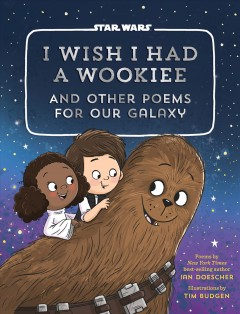 I Wish I Had a Wookiee : And Other Poems for Our Galaxy