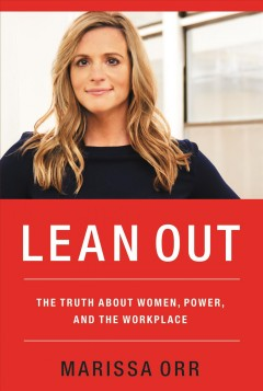 Lean Out : The Truth About Women, Power, and the Workplace