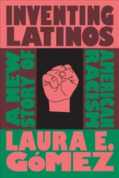 Inventing Latinos : a new story of American racism