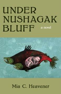 Under Nushagak bluff : a novel