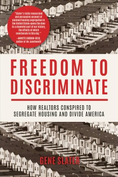 Freedom to discriminate : how realtors conspired to segregate housing and divide America