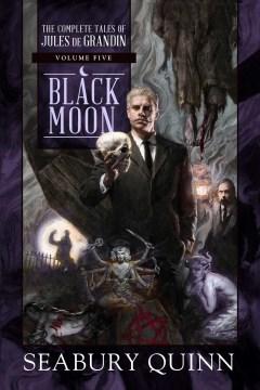 Black Moon : The Complete Tales of Jules De Grandin