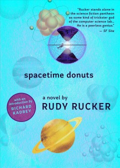Spacetime donuts : a novel / by Rudy Rucker.