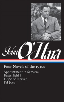 John O'Hara : Four Novels of the 1930s: Appointment in Samarra / Butterfield 8 / Hope of Heaven / Pal Joey