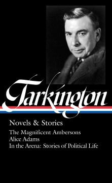 Booth Tarkington : novels & stories / Thomas Mallon, editor.