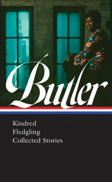 Octavia E. Butler : Kindred / Fledgling / Collected Stories