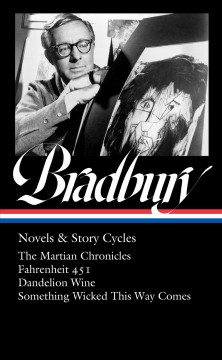 Ray Bradbury Novels & Story Cycles : The Martian Chronicles / Fahrenheit 451 / Dandelion Wine / Something Wicked This Way Comes