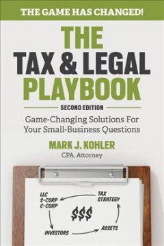 The tax & legal playbook : game-changing solutions to your small business questions