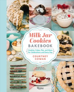 Milk Jar Cookies Bakebook : Cookie, Cakes, Pies, and More for Celebrations and Every Day