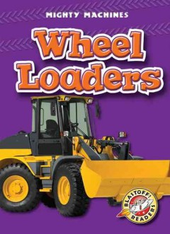 Wheel loaders / by Derek Zobel.