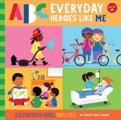 ABC Everyday Heroes Like Me : A Celebration of Heroes from a to Z!