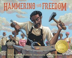 Hammering for freedom : the William Lewis story / by Rita Lorraine Hubbard ; illustrations by John Holyfield.