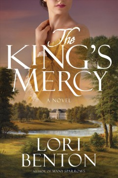 The king's mercy : a novel / Lori Benton.