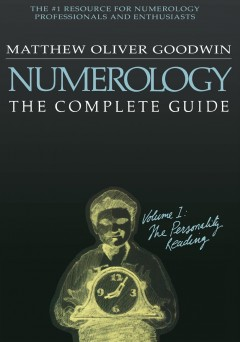 Numerology, the complete guide. Volume one, The personality reading Matthew Oliver Goodwin.