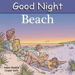 Good night, beach / Adam Gamble ; [illustrated by] Cooper Kelly.