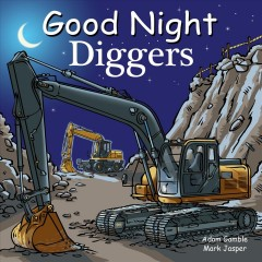 Good night diggers / Adam Gamble and Mark Jasper ; illustrated by Cooper Kelly.