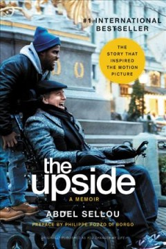 The upside : a memoir / Abdel Sellou ; preface by Philippe Pozzo di Borgo ; in collaboration with Caroline Andrieu ; translated by Lauren Sentuc.