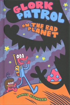 Glork Patrol 1 : Glork Patrol on the Bad Planet