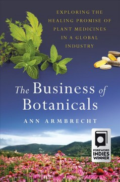 The business of botanicals : exploring the healing promise of plant medicines in a global industry