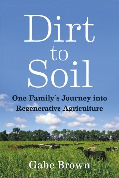 Dirt to soil : one family's journey into regenerative agriculture