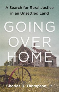 Going over home : a search for rural justice in an unsettled land / Charles D. Thompson, Jr.