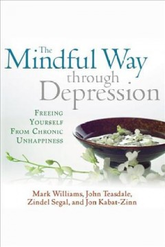 The mindful way through depression : freeing yourself from chronic unhappiness [electronic resource].
