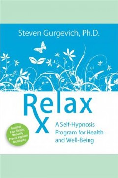 Relax rx. A Self-Hypnosis Program for Health and Well-Being [electronic resource] / Steven Gurgevich.