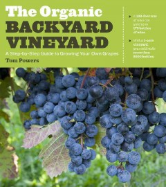 The organic backyard vineyard : a step-by-step guide to growing your own grapes
