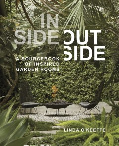 Inside outside : a sourcebook of inspired garden rooms