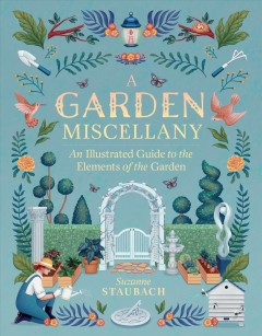 A Garden Miscellany : An Illustrated Guide to the Elements of the Garden