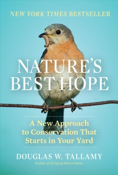 Nature's Best Hope : A New Approach to Conservation That Starts in Your Yard Douglas W. Tallamy.