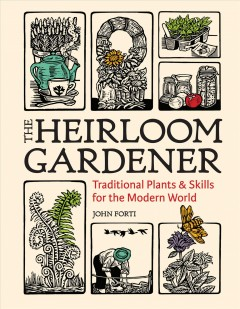 The Heirloom Gardener : Traditional Plants and Skills for the Modern World