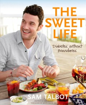 The sweet life : diabetes without boundaries / Sam Talbot.