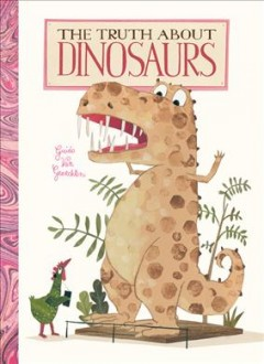 The truth about dinosaurs / Guido van Genechten ; English translation from the Dutch by Clavis Publishing Inc..