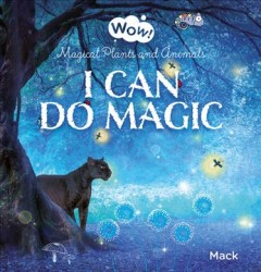 Wow! I Can Do Magic : Magical Plants and Animals