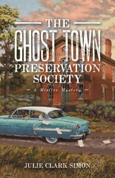 The ghost town preservation society : a novel / Julie Clark Simon.