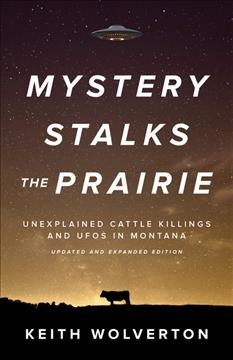 Mystery Stalks the Prairie : Unexplained Cattle Killings and UFO's in Montana