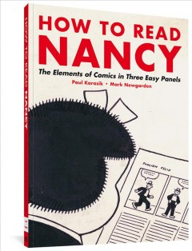 How to read Nancy : the elements of comics in three easy panels Paul Karasik, Mark Newgarden.