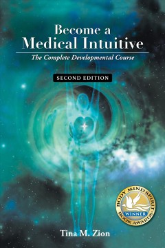 Become a medical intuitive : the complete developmental course Tina M. Zion.