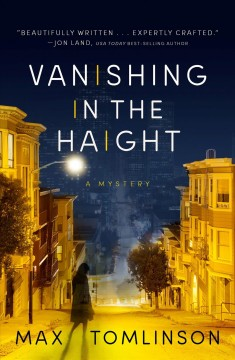 Vanishing in the Haight : a Colleen Hayes mystery Max Tomlinson.