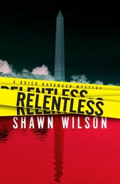 Relentless : a Brick Kavanagh mystery Shawn Wilson.