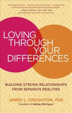 Loving Through Your Differences : Building Strong Relationships from Separate Realities