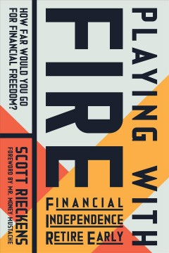 Playing with fire (financial independence retire early) : how far would you go for financial freedom? Scott Rieckens.