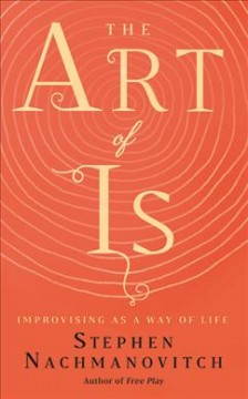 The Art of Is : Improvising As a Way of Life